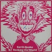 Earth Quake - rocking the world