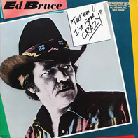 Ed Bruce - Tell 'em I've Gone Crazy
