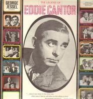 Eddie Cantor - George Jessel Presents The Legend Of Eddie Cantor