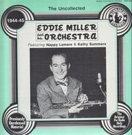 Eddie Miller And His Orchestra Featuring Nappy Lamare & Kathy Summers - The Uncollected