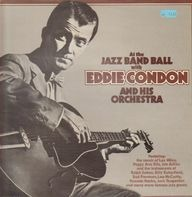 Eddie Condon - At The Jazz Band Ball With Eddie Condon And His Orchestra