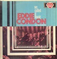 Eddie Condon - We Called It Music