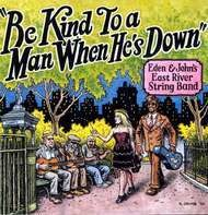 EDEN & JOHN'S EAST RIVER STRING BAN - BE Kind To A Man When He's Down