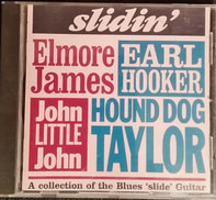 Elmore James , Earl Hooker , John Littlejohn , Hound Dog Taylor - Slidin'