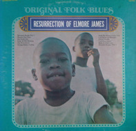 Elmore James - Original Folk Blues: The Resurrection Of Elmore James