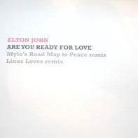 Elton John - Are You Ready For Love (Mylo's Road Map To Peace Remix / Linus Loves Remix)