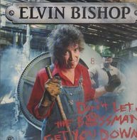 Elvin Bishop - Don't Let The Bossman Get You Down