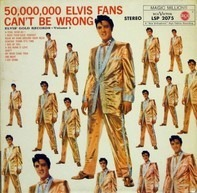 Elvis Presley - 50,000,000 Elvis Fans Can't Be Wrong