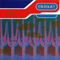 Erasure - Who Needs Love Like That