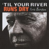 Eric Burdon - 'Til Your River Runs Dry