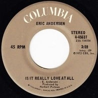 Eric Andersen - Is It Really Love At All / Pearl's Goodtime Blues