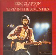 Eric Clapton - Timepieces Vol. 2 (Live in the Seventies)
