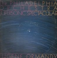 Eugene Ormandy - The Philadelphia Orchestra Supersonic Spectacular