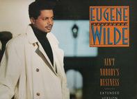Eugene Wilde - Ain't Nobody's Business