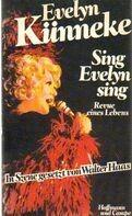 Evelyn Künneke - Sing Evelyn Sing. Revue eines Lebens