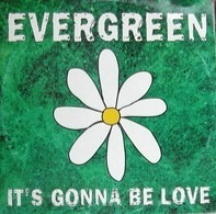 Evergreen - It's Gonna Be Love