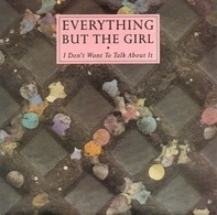 Everything But The Girl - I Don't Want To Talk About It