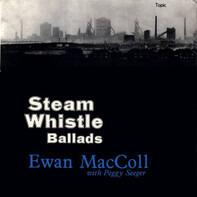 Ewan MacColl With Peggy Seeger - Steam Whistle Ballads