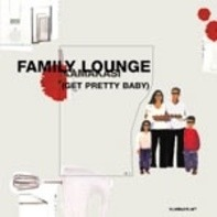 Family Lounge - Kamakasi (Get Pretty Baby)