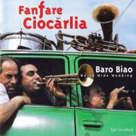 Fanfare Ciocărlia - Baro Biao: World Wide Wedding