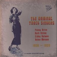 Fanny Brice, Ruth Etting, Libby Holman, Helen Morgan - The Original Torch Singers