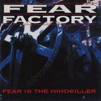 Fear Factory - Fear Is the Mindkiller