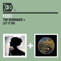 Feist - 2 for 1: The Reminder / Let It Die