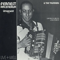 Fernest Arceneaux & The Thunders - Live & Well - Louisiana Blues & Zydeco