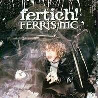 Ferris MC - Fertich!