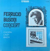 Ferruccio Busoni - Ferruccio Busoni Concert:  Chopin, Liszt, Bach