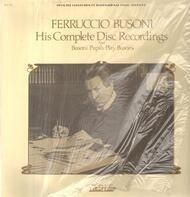 Ferruccio Busoni - His Complete Disc Recordings