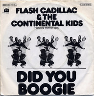 Flash Cadillac & The Continental Kids Featuring Wolfman Jack - Did You Boogie (With Your Baby)