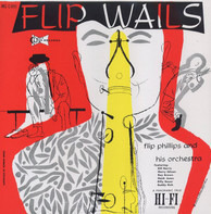 Flip Phillips And His Orchestra - Flip Wails