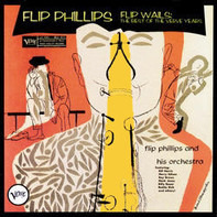 Flip Phillips - Flip Wails: The Best Of The Verve Years