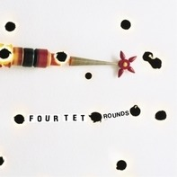 Four Tet - Rounds -10th Anniversery Edition