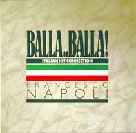 Francesco Napoli - Balla..Balla! - Italian Hit Connection