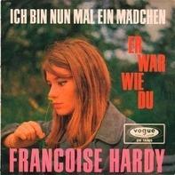 Françoise Hardy - Ich Bin Nun Mal Ein Mädchen / Er War Wie Du