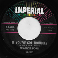Frankie Ford - If You've Got Troubles