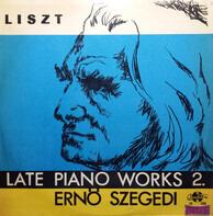 Franz Liszt , Szegedi Ernő - Late Piano Works 2.