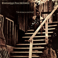 Fred McDowell - I Do Not Play No Rock 'n' Roll
