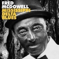 Fred McDowell - Mississippi Delta Blues