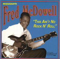 Fred McDowell - This Ain't No Rock'n'Roll
