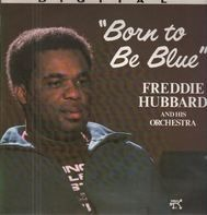 Freddie Hubbard And His Orchestra - Born to Be Blue