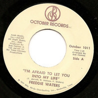 Freddie Waters - I'm Afraid To Let You Into My Life / I'm Gonna Walk Right Out Of Your Life