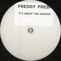 Freddy Fresh - It's About the Groove