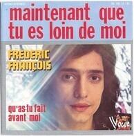 Frédéric François - Maintenant Que Tu Es Loin De Moi