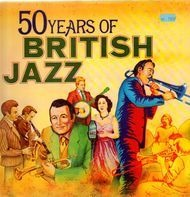 Fred Spinelli, Benny Carter, Ted Heath... - 50 Years Of British Jazz