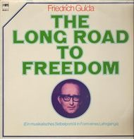 Friedrich Gulda - The Long Road to Freedom (Ein musikalisches Selbstporträt in Form eines Lehrgangs)