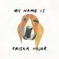Friska Viljor - My Name Is Friska Viljor