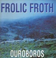 Frolic Froth - Ouroboros